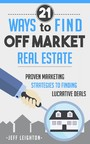 21 Ways To Find Off Market Real Estate - Proven Marketing Strategies To Finding Lucrative Deals