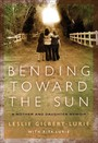 Bending Toward the Sun - A Mother and Daughter Memoir
