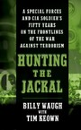 Hunting the Jackal - A Special Forces and CIA Ground Soldier's Fifty-Year Career Hunting America's Enemies