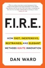FIRE - How Fast, Inexpensive, Restrained, and Elegant Methods Ignite Innovation