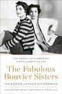 Fabulous Bouvier Sisters - The Tragic and Glamorous Lives of Jackie and Lee