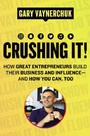 Crushing It! - How Great Entrepreneurs Build Their Business and Influence—and How You Can, Too