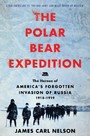 Polar Bear Expedition - The Heroes of America's Forgotten Invasion of Russia, 1918-1919