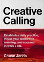 Creative Calling - Establish a Daily Practice, Infuse Your World with Meaning, and Succeed in Work + Life
