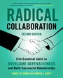 Radical Collaboration - Five Essential Skills to Overcome Defensiveness and Build Successful Relationships