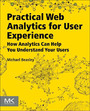 Practical Web Analytics for User Experience - How Analytics Can Help You Understand Your Users