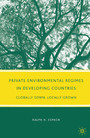 Private Environmental Regimes in Developing Countries - Globally Sown, Locally Grown