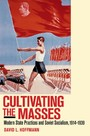 Cultivating the Masses - Modern State Practices and Soviet Socialism, 1914-1939