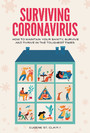 Surviving Coronavirus - How to Maintain Your Sanity, Survive and Thrive in the Toughest Times