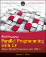 Professional Parallel Programming with C# - Master Parallel Extensions with .NET 4