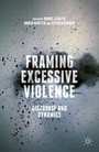 Framing Excessive Violence - Discourse and Dynamics