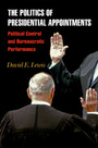 The Politics of Presidential Appointments - Political Control and Bureaucratic Performance