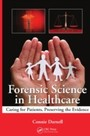 Forensic Science in Healthcare - Caring for Patients, Preserving the Evidence