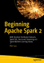 Beginning Apache Spark 2 - With Resilient Distributed Datasets, Spark SQL, Structured Streaming and Spark Machine Learning library