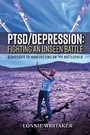 PTSD/Depression: Fighting an Unseen Battle - Strategies to Maneuvering On the Battlefield