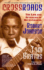 Crossroads - The Life and Afterlife of Blues Legend Robert Johnson