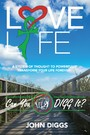 Love Life! Can You DIGG It? - A System of Thought to Powerfully Change Your Life Forever!