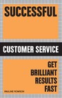 Successful Customer Service - Get Brilliant Results Fast
