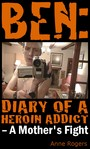 Ben Diary of A Heroin Addict - A Mothers Fight