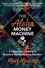 The Aloha Money Machine - 9 Steps For Creating A Business Money-Making Machine