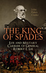 The King of Spades - Life and Military Carrier of General Robert E. Lee - Lee's Early Life, Military Carrier (Battles of the Chickahominy, Manassas, Chancellorsville & Gettysburg), Lee's Last Campaigns and Last Days, the Funeral & Tributes to General