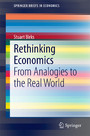 Rethinking Economics - From Analogies to the Real World