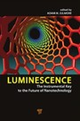 Luminescence - The Instrumental Key to the Future of Nanotechnology