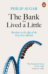Bank That Lived a Little - Barclays in the Age of the Very Free Market