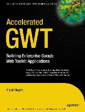 Accelerated GWT - Building Enterprise Google Web Toolkit Applications