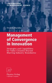 Management of Convergence in Innovation - Strategies and Capabilities for Value Creation Beyond Blurring Industry Boundaries